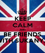 KEEP CALM AND BE FRIENDS WITH SUKANYA - Personalised Poster A1 size