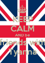 KEEP CALM AND be friends with Tyanna - Personalised Poster A1 size