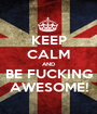 KEEP CALM AND BE FUCKING AWESOME! - Personalised Poster A1 size