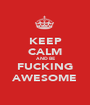 KEEP CALM AND BE FUCKING AWESOME - Personalised Poster A1 size
