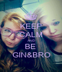 KEEP CALM AND BE  GIN&BRO - Personalised Poster A1 size