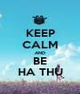 KEEP CALM AND BE HA THU - Personalised Poster A1 size