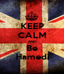 KEEP CALM AND Be Hamedi - Personalised Poster A1 size