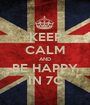 KEEP CALM AND BE HAPPY IN 7C - Personalised Poster A1 size