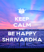 KEEP CALM AND  BE HAPPY SHRIVARDHA - Personalised Poster A1 size