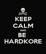 KEEP CALM AND BE  HARDKORE - Personalised Poster A1 size