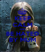 KEEP CALM AND BE HATED BY MUM - Personalised Poster A1 size