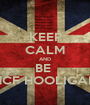 KEEP CALM AND BE  HCF HOOLIGAN - Personalised Poster A1 size