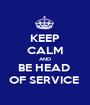 KEEP CALM AND BE HEAD  OF SERVICE  - Personalised Poster A1 size