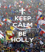 KEEP CALM AND BE HOLLY - Personalised Poster A1 size