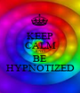 KEEP CALM AND BE HYPNOTIZED - Personalised Poster A1 size