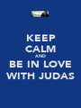 KEEP CALM AND BE IN LOVE WITH JUDAS - Personalised Poster A1 size