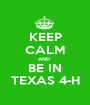 KEEP CALM AND  BE IN TEXAS 4-H - Personalised Poster A1 size