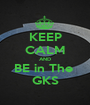 KEEP CALM AND BE in The  GKS - Personalised Poster A1 size