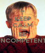 KEEP CALM AND BE INCOMPETENT - Personalised Poster A1 size
