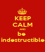 KEEP CALM AND be  indestructible - Personalised Poster A1 size