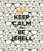 KEEP CALM AND BE JERELL - Personalised Poster A1 size