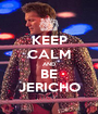 KEEP CALM AND BE JERICHO - Personalised Poster A1 size