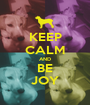 KEEP CALM AND BE JOY - Personalised Poster A1 size