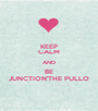 KEEP CALM AND BE JUNCTION'THE PULLO - Personalised Poster A1 size