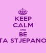 KEEP CALM AND BE KATA STJEPANOVIĆ - Personalised Poster A1 size