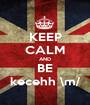 KEEP CALM AND BE kecehh \m/ - Personalised Poster A1 size