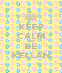 KEEP CALM AND BE KELLAN - Personalised Poster A1 size