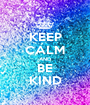 KEEP CALM AND BE KIND - Personalised Poster A1 size