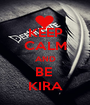 KEEP CALM AND BE  KIRA - Personalised Poster A1 size