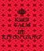 KEEP CALM AND  BE  KIYON GANG  - Personalised Poster A1 size