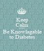 Keep Calm AND Be Knowlagable to Diabetes - Personalised Poster A1 size