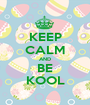 KEEP CALM AND BE KOOL - Personalised Poster A1 size