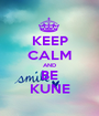 KEEP CALM AND BE KUNE - Personalised Poster A1 size