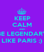 KEEP CALM AND BE LEGENDARY LIKE PARIS ;) - Personalised Poster A1 size