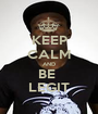 KEEP CALM AND BE  LEGIT - Personalised Poster A1 size