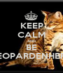 KEEP CALM AND BE LEOPARDENHERZ - Personalised Poster A1 size