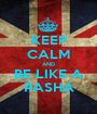 KEEP CALM AND BE LIKE A PASHA - Personalised Poster A1 size
