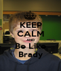 KEEP CALM AND Be Like Brady - Personalised Poster A1 size