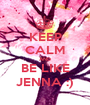 KEEP CALM AND BE LIKE JENNA :) - Personalised Poster A1 size