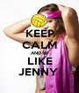 KEEP CALM AND BE LIKE JENNY  - Personalised Poster A1 size