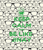 KEEP CALM AND BE LIKE  JINAY - Personalised Poster A1 size