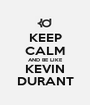 KEEP CALM AND BE LIKE KEVIN DURANT - Personalised Poster A1 size