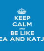 KEEP CALM AND BE LIKE LEA AND KATJA - Personalised Poster A1 size