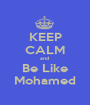 KEEP CALM and  Be Like Mohamed - Personalised Poster A1 size