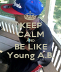 KEEP CALM AND BE LIKE Young A.B. - Personalised Poster A1 size
