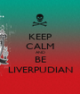 KEEP CALM AND BE LIVERPUDIAN - Personalised Poster A1 size