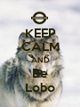 KEEP CALM AND Be Lobo - Personalised Poster A1 size
