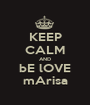 KEEP CALM AND bE lOVE mArisa - Personalised Poster A1 size
