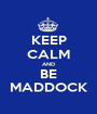 KEEP CALM AND BE MADDOCK - Personalised Poster A1 size
