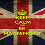 KEEP CALM AND BE  MAGNIFICENT - Personalised Poster A1 size